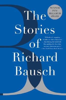 The Stories of Richard Bausch by Richard Bausch