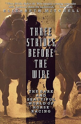 three-strides-before-the-wire-the-dark-and-beautiful-world-of-horse-racing