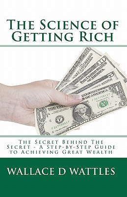 The Science of Getting Rich: The Secret Behind the Secret - A Step-By-Step Guide to Achieving Great Wealth