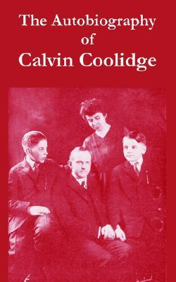 The Autobiography of Calvin Coolidge by Calvin Coolidge