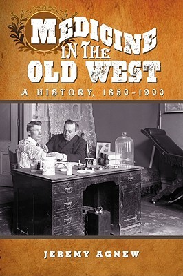Medicine in the Old West by Jeremy Agnew