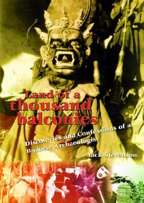 Land of a Thousand Balconies: Discoveries and Confessions of A B-Movie Archaeologist