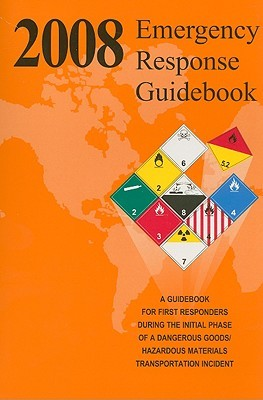 Emergency Response Guidebook: A Guidebook for the First Responders During the Initial Phase of a Dangerous Goods/Hazardous Materials Transportation Incident