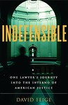 Indefensible: One Lawyer's Journey into the Inferno of American Justice