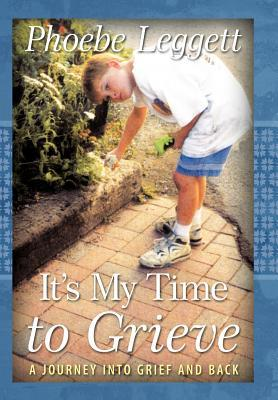 It's My Time to Grieve by Phoebe Leggett