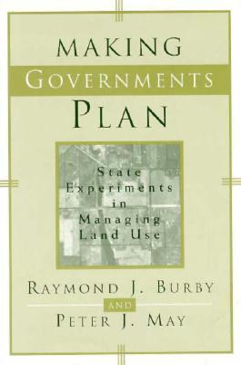 Making Governments Plan: State Experiments in Managing Land Use