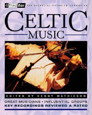 Celtic Music: Third Ear - The Essential Listening Companion
