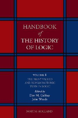 Handbook of the History of Logic, Volume 8: The Many Valued and Nonmonotonic Turn in Logic
