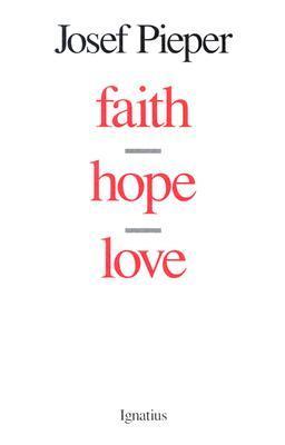 Faith, Hope, Love by Josef Pieper