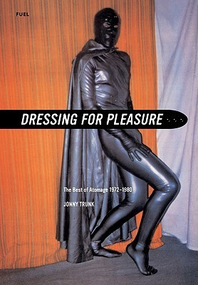 Dressing for Pleasure in Rubber, Vinyl & Leather: The Best of Atomage 1972-1980