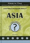 A Brief Political and Geographic History of Asia: Where Are... Saigon, Kampuchea, and Burma