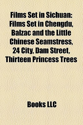 Films Set in Sichuan: Films Set in Chengdu, Balzac and the Little Chinese Seamstress, 24 City, Dam Street, Thirteen Princess Trees