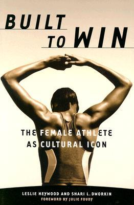 Built To Win: The Female Athlete As Cultural Icon