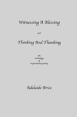 Witnessing a Blessing and Thinking and Thanking by Adelaide Brice