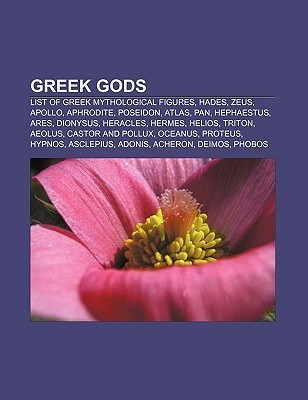 Greek Gods: List of Greek Mythological Figures, Hades, Zeus, Apollo, Aphrodite, Poseidon, Atlas, Pan, Hephaestus, Ares, Dionysus, Heracles