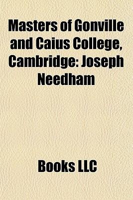 Masters of Gonville and Caius College, Cambridge: John Caius, Joseph Needham, Nevill Francis Mott, Robert Brady, John Gostlin, Thomas Gooch