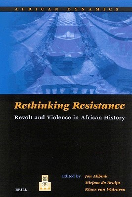 Rethinking Resistance: Revolt and Violence in African History