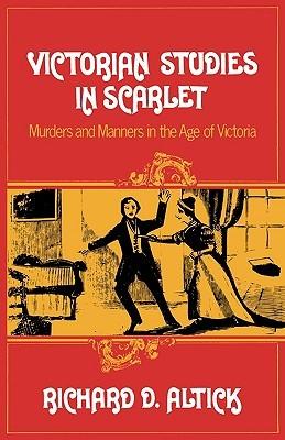 Victorian Studies in Scarlet by Richard D. Altick