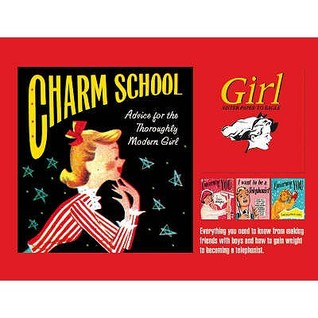 Charm School: Advice For The Thoroughly Modern Girl