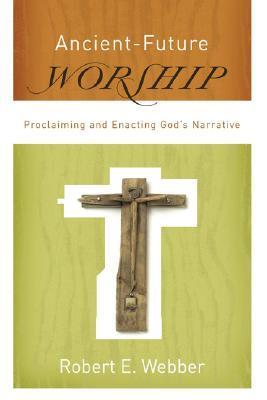 Ancient-Future Worship by Robert E. Webber
