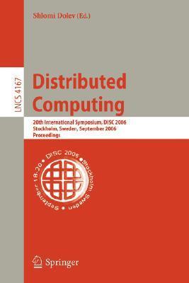 Distributed Computing: 20th International Symposium, DISC 2006 Stockholm, Sweden, September 18-20, 2006 Proceedings