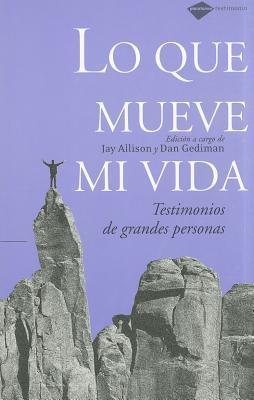 Lo que mueve mi vida: Testimonios de grandes personas