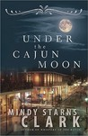 Under the Cajun Moon by Mindy Starns Clark