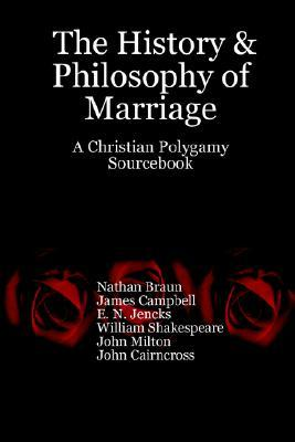 The History & Philosophy of Marriage: A Christian Polygamy Sourcebook