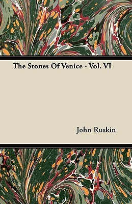 The Stones of Venice - Vol. VI