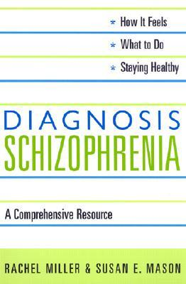 Diagnosis: Schizophrenia: A Comprehensive Resource for Consumers, Families, and Helping Professionals