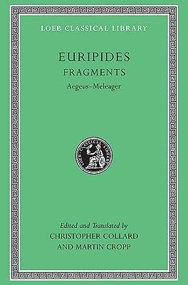 Euripides, Vol VII: Fragments, Aegeus-Meleager