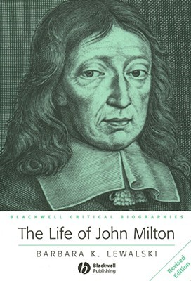 The Life of John Milton: A Critical Biography