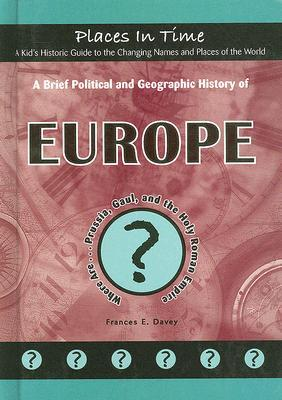 A Brief Political and Geographic History of Europe: Where Are... Prussia, Gaul, and the Holy Roman Empire por Frances Davey PDF ePub