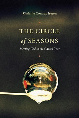 The Circle of Seasons: Meeting God in the Church Year