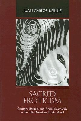 Sacred Eroticism: George Bataille and Pierre Klossowski in the Latin American Erotic Novel