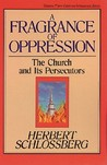 A Fragrance of Oppression: The Church and Its Persecutors