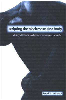 Scripting the Black Masculine Body: Identity, Discourse, and Racial Politics in Popular Media MOBI FB2 978-0791466261
