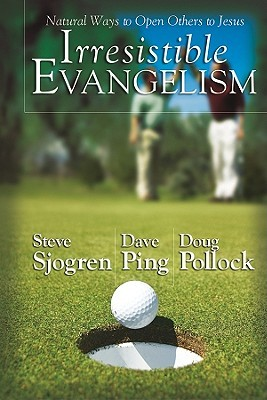 Irresistible Evangelism by Steve Sjogren