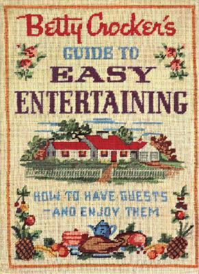 Betty Crocker's Guide to Easy Entertaining, Facsimile Edition by Betty Crocker