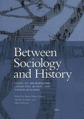 Between Sociology and History: Essays on Microhistory, Collective Action and Nation-Building