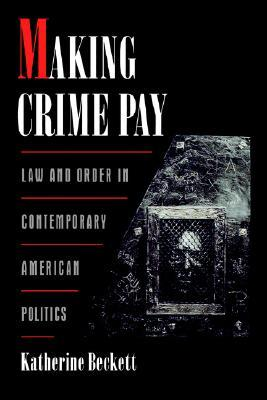Making Crime Pay: Law & Order in Contemporary American Politics