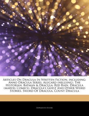 Articles on Dracula in Written Fiction, Including: Anno Dracula Series, Alucard (Hellsing), the Historian, Batman & Dracula: Red Rain, Dracula (Marvel Comics), Dracula's Guest and Other Weird Stories, Sword of Dracula, Count Dracula