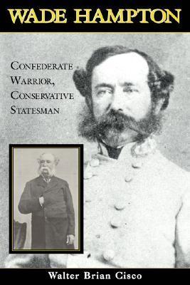 wade-hampton-confederate-warrior-conservative-statesman