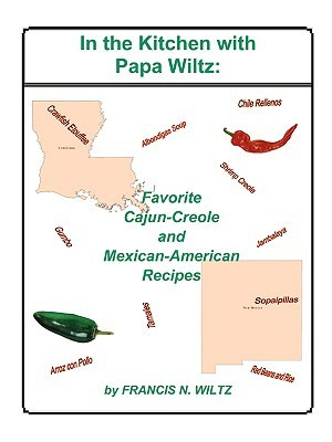 In the Kitchen with Papa Wiltz: Favorite Cajun-Creole and Mexican-American Recipes