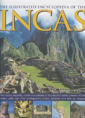 The Illustrated Encyclopedia Of The Incas by David M. Jones