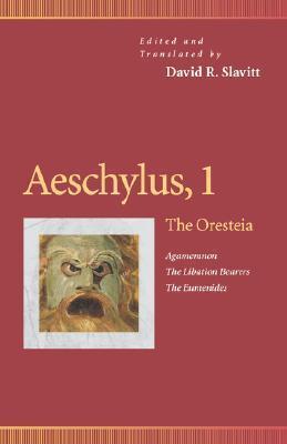 Aeschylus, 1: The Oresteia: Agamemnon/The Libation Bearers/The Eumenides