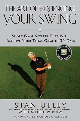 the-art-of-the-swing-short-game-swing-sequencing-secrets-that-will-improve-your-total-game-in-30-days
