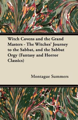 Witch Covens and the Grand Masters - The Witches' Journey to the Sabbat, and the Sabbat Orgy