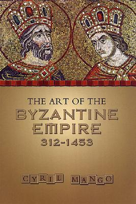 The Art of the Byzantine Empire 312-1453: Sources ...