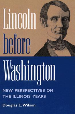 lincoln-before-washington-new-perspectives-on-the-illinois-years